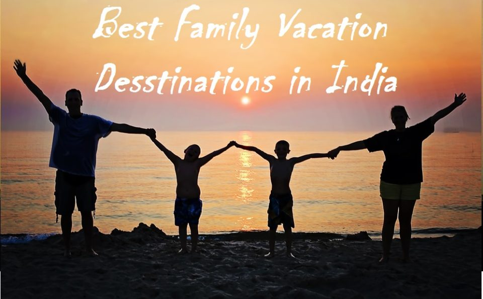 Best Family Vacation Destination in India