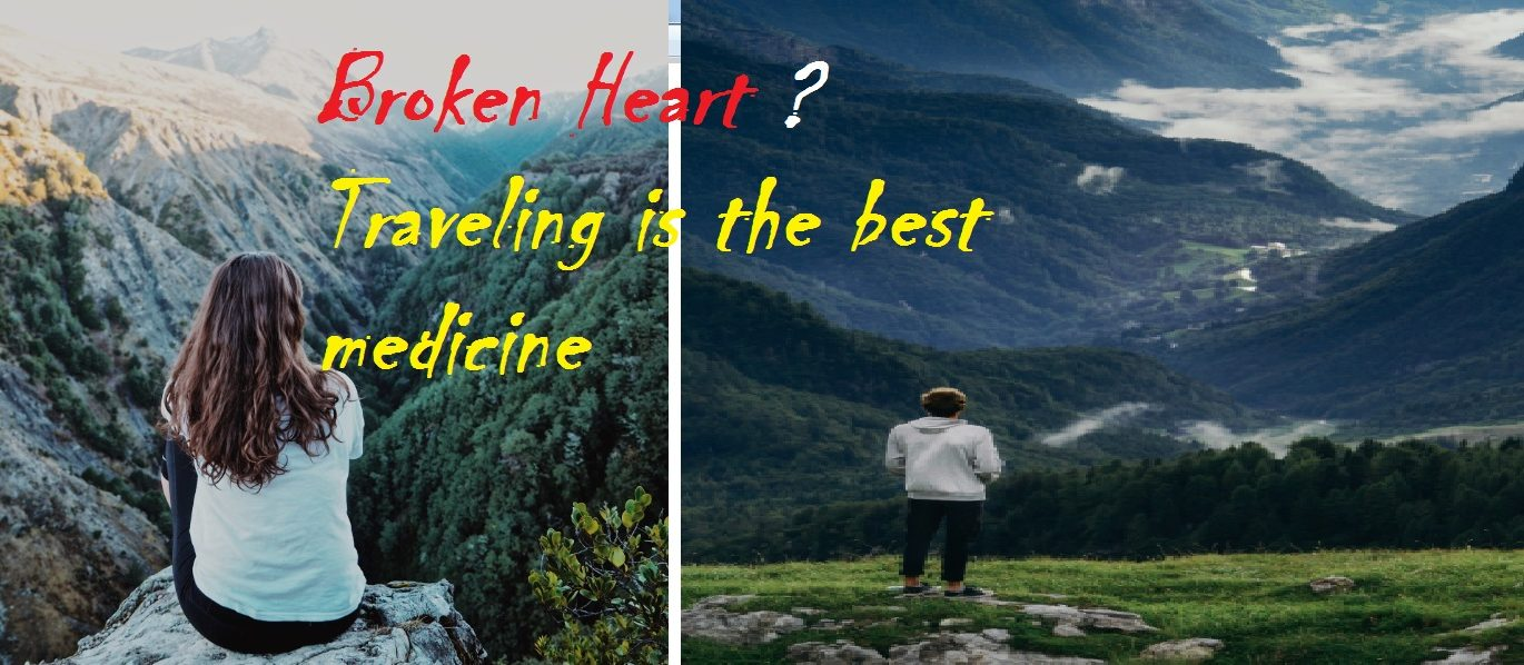 Broken Heart? Traveling is the best medicine
