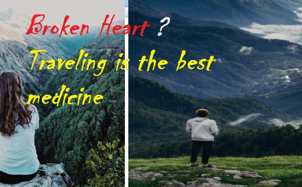 Broken Heart? Traveling is the best medicine
