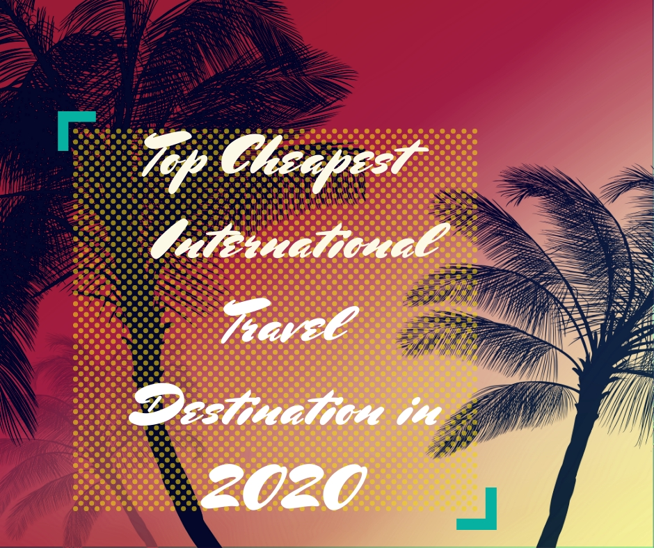Cheap International Destinations to Travel in 2020